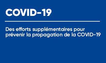 Des efforts supplémentaires pour prévenir la propagation de la COVID-19