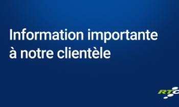 Information importante à notre clientèle